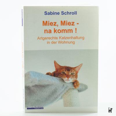 """Das Buch """"Miez, Miez, na komm! - Artgerechte Katzenhaltung in der Wohnung"""" von Sabine Schroll"""