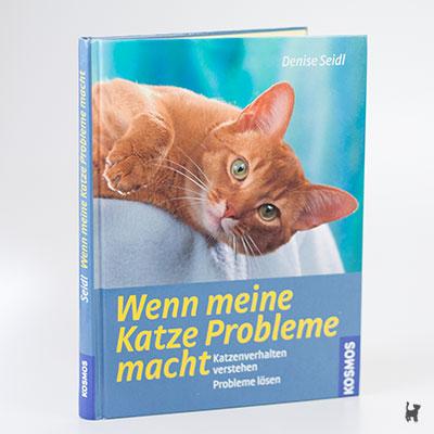 """Das Buch """"Wenn meine Katze Probleme macht - Katzenverhalten verstehen, Probleme lösen"""" von Denise Seidl"""